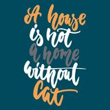A house is not a home without cat - hand drawn lettering phrase for animal lovers on the dark blue background. Fun brush Royalty Free Stock Photography