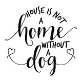 House is not a home without a dog. Funny hand drawn vector saying stock illustration