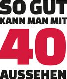 This is how good you can look with 40 years - 40th birthday german. Slogan vector illustration