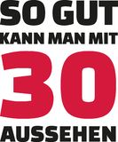 This is how good you can look with 30 years - 30th birthday german. Slogan Royalty Free Stock Photo