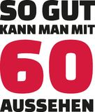 This is how good you can look with 60 years - 60th birthday german. Slogan Stock Images