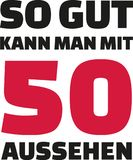 This is how good you can look with 50 years - 50th birthday german. Slogan Royalty Free Stock Images