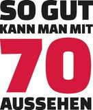 This is how good you can look with 70 years - 70th birthday german. Slogan Stock Photography