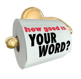 How Good is Your Word Question on Toilet Paper Roll. The question How Good is Your Word on a roll of toilet paper to ask if you are trustworthy or lacking honor Stock Photography