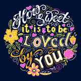 How sweet it is to be loved by you. Hand drawn vintage print with lettering with hearts and flowers. Stock Photography