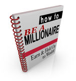 How to Be a Millionaire Financial Advice Books Steps Information. How to Be a Millionaire title words on a book cover to offer financial advice, steps Royalty Free Stock Photography