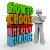 How to Choose the Right Builder Thinker Question Advice Contract. How to Choose the Right Builder words in 3d letters next to a man thinking and wondering about Stock Image
