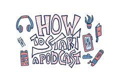 How to start a podcast quote. Vector illustration. How to start a podcast quote with decoration. Banner template with handwritten lettering and podcast design stock illustration