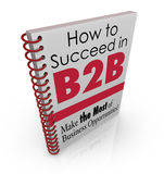How to Succeed in B2B Business Advice Information Book. How to Succeed in B2B title on a spiral bound book of advice, tips and information on how to achieve stock illustration