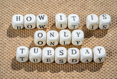 How it is only tuesday Stock Photography