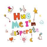 Hug me I`m desperate. Hand lettering design Stock Photo