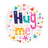 Hug me typography lettering decorative love text. Hug me typography lettering decorative text Royalty Free Stock Photography