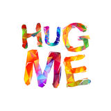Hug me. Vector triangular letters Stock Photos