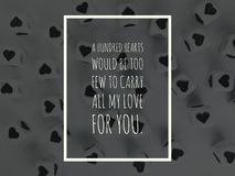 A hundred hearts would be too few to carry all my love for you inspirational quote royalty free stock images