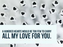 A hundred hearts would be too few to carry all my love for you quote. A hundred hearts would be too few to carry all my love for you inspirational quote royalty free stock photos