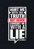 Hurt Me With The Truth, But Never Comfort Me With A Lie. Inspiring Creative Motivation Quote. Vector Typography Banner. Hurt Me With The Truth, But Never Comfort Stock Images
