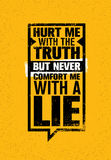 Hurt Me With The Truth, But Never Comfort Me With A Lie. Inspiring Creative Motivation Quote. Vector Typography Banner. Hurt Me With The Truth, But Never Comfort Royalty Free Stock Photo