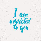 I Am Addicted To You - Lettering Valentines Day Calligraphy Phrase Isolated On The Background. Fun Brush Ink Typography For Photo Stock Photography
