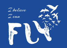 I believe I can fly. Hand drawn lettering design. Motivational poster with birds. Retro grunge sketch. Vintage ink brush. Freedom, new beginning, start concept Stock Photos