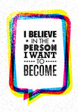 I Believe In The Person I Want To Become. Inspiring Creative Motivation Quote. Vector Typography Banner Design Concept. On Grunge Background royalty free illustration