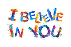 I believe in you. Splash paint letters. I believe in you. Motivational inscription of splash paint letters stock illustration