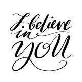 I believe in you words. Hand drawn creative calligraphy and brush pen lettering, design for holiday greeting cards. Prints, t-shirts and invitations vector illustration
