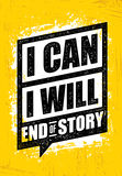 I Can. I Will. End Of Story. Inspiring Workout and Fitness Gym Motivation Quote. Creative Vector Rough Poster. I Can. I Will. End Of Story. Inspiring Workout and stock illustration