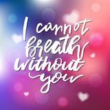 I Cannot Breath Without You - Calligraphy for invitation, greeti. Ng card, prints, posters. Hand drawn typographic inscription, lettering design. Vector Happy Royalty Free Stock Images