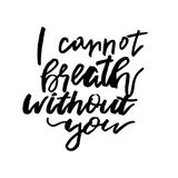 I Cannot Breath Without You - Happy Valentines day card with cal. Ligraphy text on white. Template for Greetings, Congratulations, Housewarming posters Stock Photo