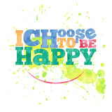 I choose to be happy. hand drawn lettering on watercolor backgro Royalty Free Stock Photo