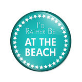 I'd Rather Be At The Beach Button Stock Image