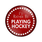 I'd Rather Be Playing Hockey Button Stock Photography