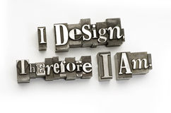 I design therefore I am. The phrase I design therefore I am photographed using vintage letterpress type
