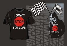 I don't stop for cops. Design for T-shirts I don't stop for cops royalty free illustration