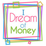 I Dream Of Money Colorful Frame Royalty Free Stock Images