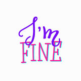 I am fine Lettering typography calligraphy overlay. I am fine quote lettering. Calligraphy inspiration graphic design typography element. Hand written postcard stock illustration