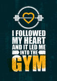 I Followed My Heart And It Led Me To The Gym. Inspiring Workout and Fitness Gym Motivation Quote Illustration. Sign. Creative Strong Sport Vector Rough royalty free illustration