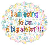 I am going to be a Big sister. Typography Hand lettering card . Word in flowers. Stock vector illustration Stock Images
