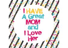 I have a great mom and i love her. Quote illustration royalty free illustration