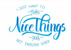 `I just want to make nice things and get enough sleep` - hand lettering quote in blue stock illustration