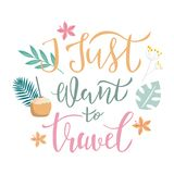 I just want to travel lettering quote, text with tropical elements on background. Typography design for travel invitation, banner. I just want to travel royalty free illustration