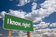 I Know, Right? Green Road Sign Royalty Free Stock Photography