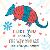 I like you exactly the way you are. No changes needed. Hand drawn quote card with cute armadillo Stock Images