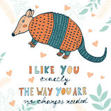I like you exactly the way you are. No changes needed. Hand drawn quote card with cute armadillo Stock Photos