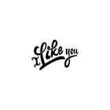 I Like you. Hand-lettering text . Handmade vector calligraphy for your design Stock Photography