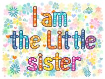 I am the little sister. Typography Hand lettering card . Word in flowers. Stock vector illustration Royalty Free Stock Photo