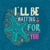 I'll be waiting for you. Hand drawn starfish with lettering. It can be used as a print on T-shirts, poster and bags. Stock Images