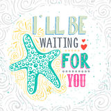 I'll be waiting for you. Hand drawn starfish with lettering. It can be used as a print on T-shirts, poster and bags. Royalty Free Stock Photo