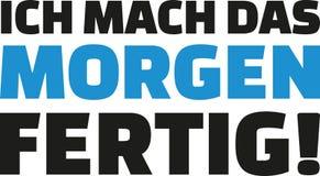 I`ll finish it by tomorrow. German. Slogan Stock Photography