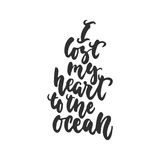 I lost my heart to the ocean - hand drawn lettering quote isolated on the white background. Fun brush ink inscription Royalty Free Stock Image